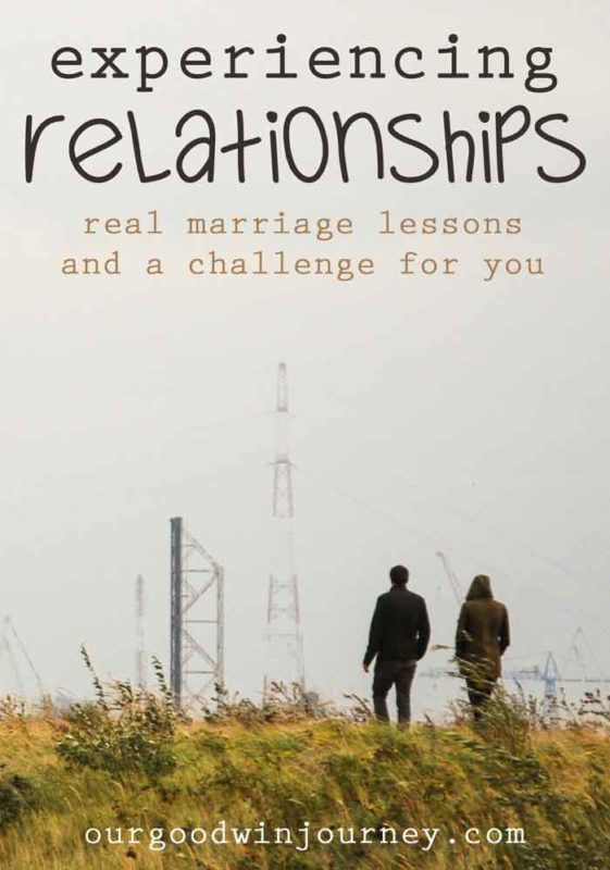 experiencing relationships - real marriage lessons and a challenge for you