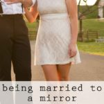 The Reality of Being Married to a Mirror