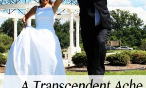 A Transcendent Ache... and how your spouse can't meet that need
