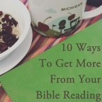 10 Ways To Get More From Your Daily Bible Study