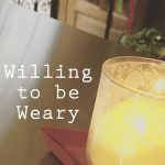 Willing to be Weary