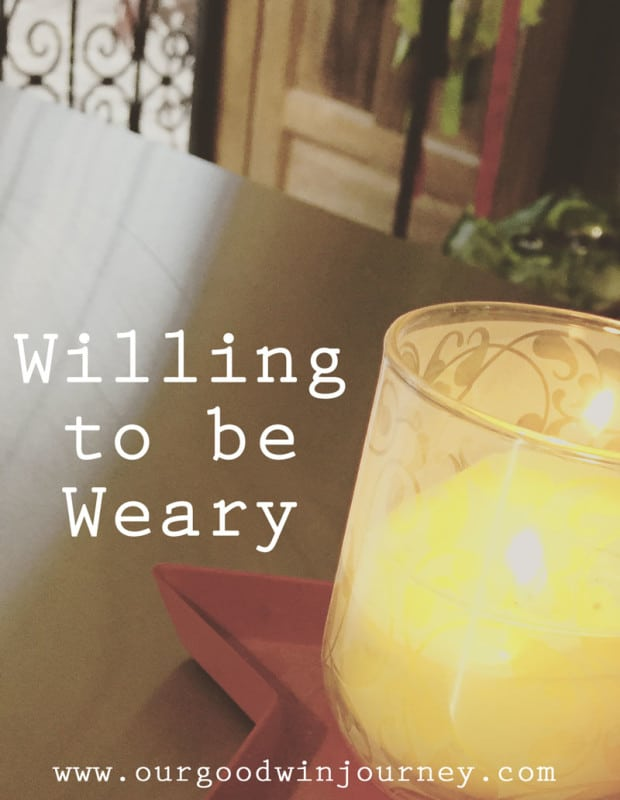 What does weary mean? Am I willing to be weary?