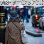 What Annoys You?