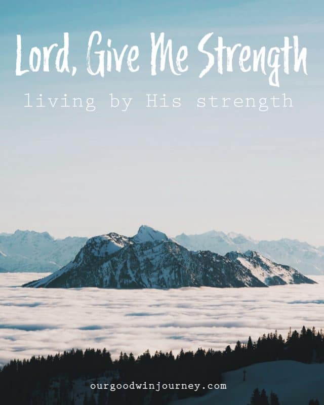 Lord Give Me Strength - Living Only By His Strength