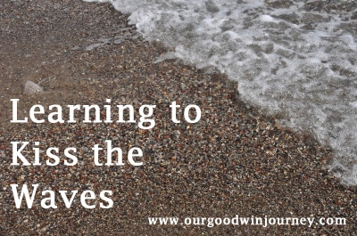 "Learning to Kiss the Waves - ""I have learned to kiss the wave that throws me against the Rock of Ages."" -C.H. Spurgeon"
