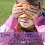 How To Handle Mommy Stress