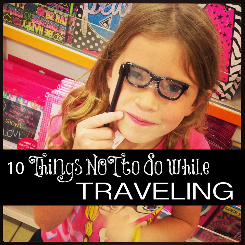 10 Things NOT To Do While Traveling