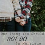 1 Thing You Should NOT Do in Marriage