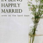 Happily Married – Why I Still Believe in a Happy Marriage