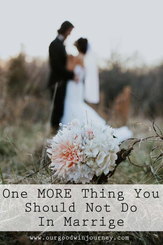 One MORE Thing You Should NOT Do in Marriage
