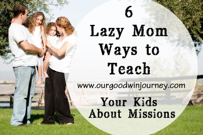 6 Lazy Mom Ways to Teach Your Kids to Have a Heart for the World