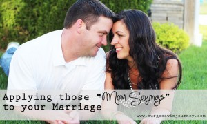 Mom Sayings - Applying the Things We Say as Moms to Our Marriage
