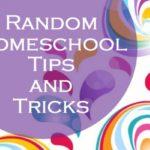 Random Homeschool Tips and Tricks
