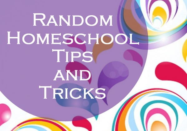 Random Homeschooling Tips and Tricks