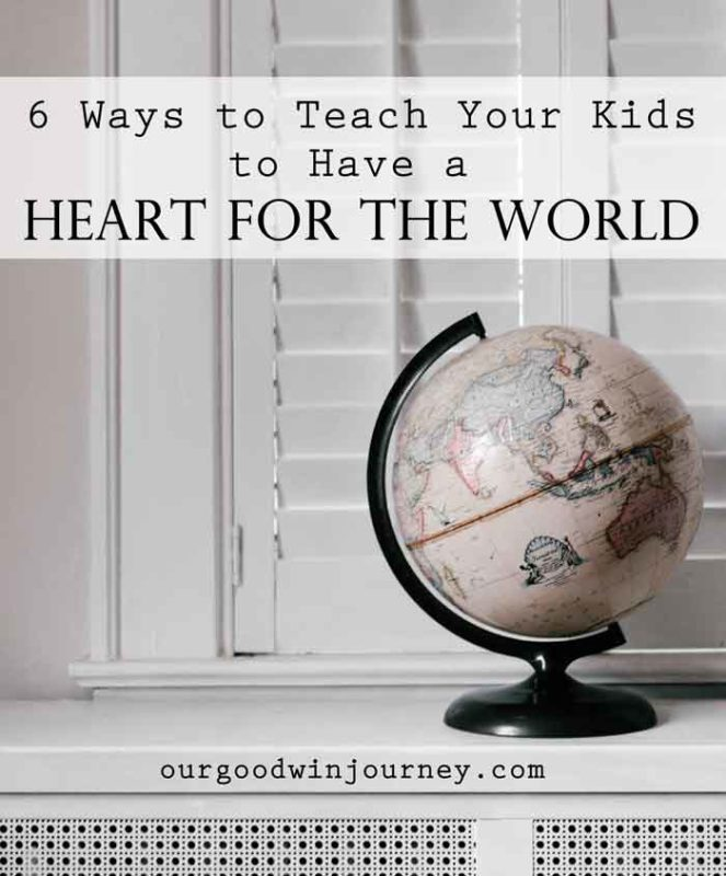 Heart for the World - 6 Ways to Teach Kids to Have a Heart for the World