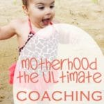 Motherhood: The Ultimate Coaching Job
