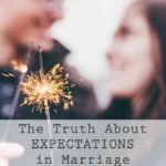 Marriage Advice – The Truth About Expectations