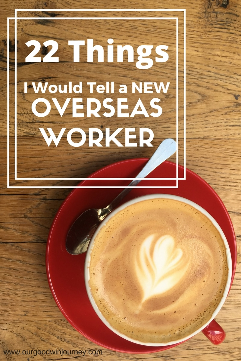 22 Things I would tell a NEW Overseas Worker