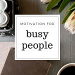 Motivation Tips for Busy People