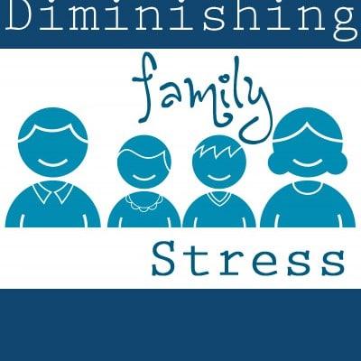 Stress Management Strategies - Diminishing Family Stress