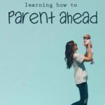The Benefits of Parenting Ahead