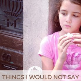 Things I Would Not Say to an Overseas Mom