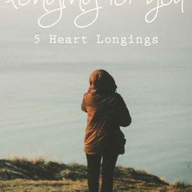 Longing for You – Heart Longings for God