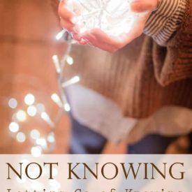 Not Knowing – Letting Go and Trusting