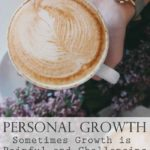 Personal Growth – Sometimes Growth is Painful