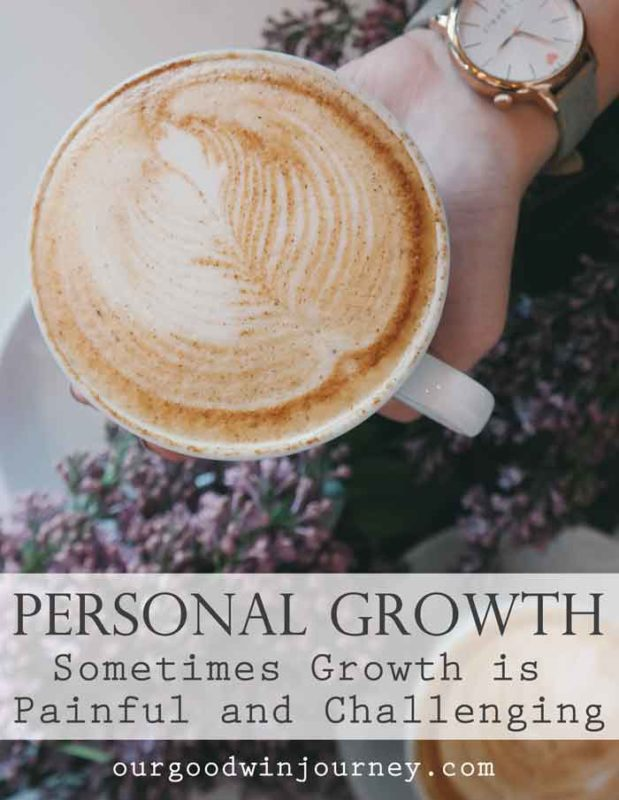 Personal Growth - Sometimes Growth is Painful and Challenging