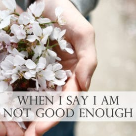 Not Good Enough – When I say I am Not