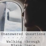 Unanswered Questions – Walking Through Blank Space