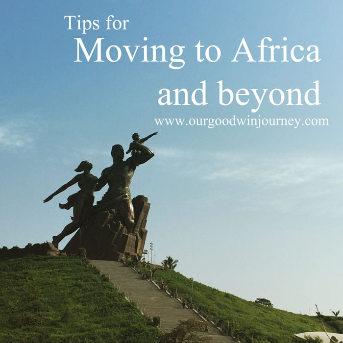 Tips for moving overseas, to Africa and beyond...