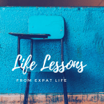 5 Life Lessons Learned From Expat Life