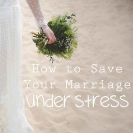 Marriage Under Stress – How to Save Your Marriage