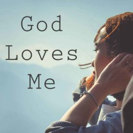 God Loves Me - When this truth settled in my heart