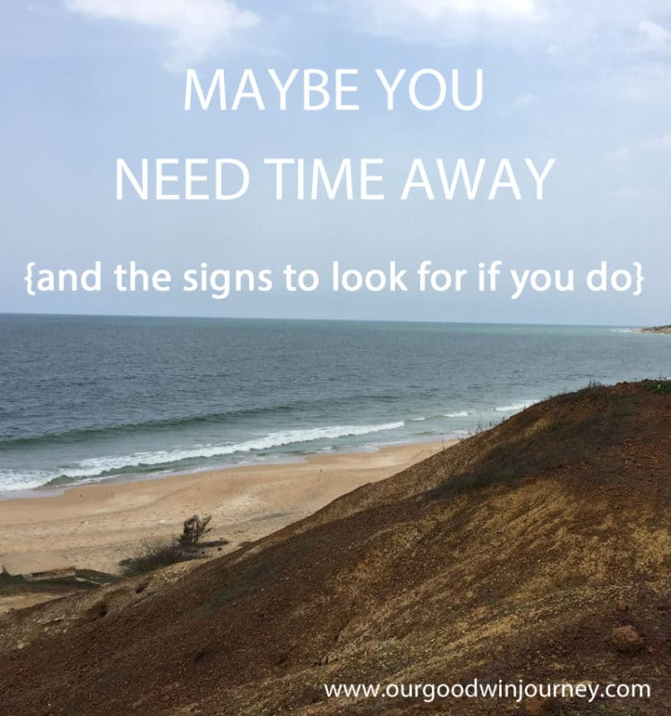 Maybe you need some time away