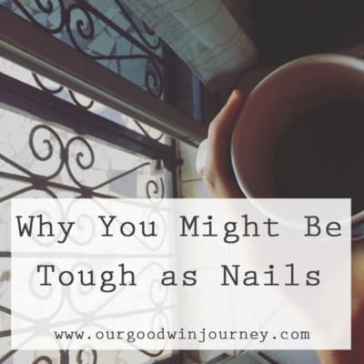 Tough as Nails - Why you might be tough as nails in life