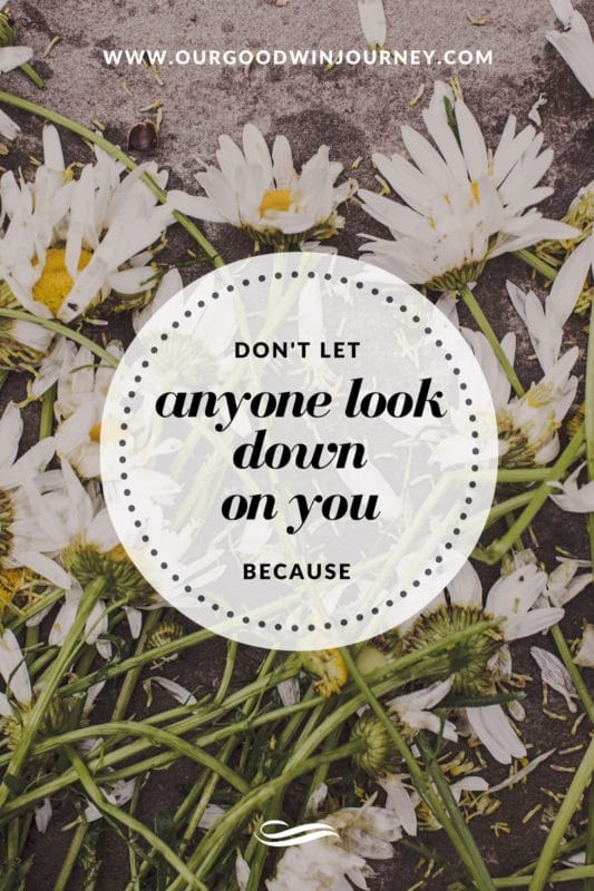 Not just a daisy... don't let anyone look down on you because...