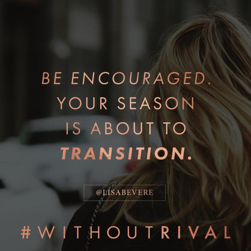 Be encouraged. Your season is about to transition. - Lisa Bevere