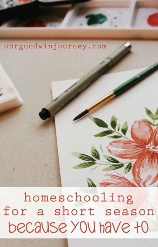 How to Homeschool for a Short Season - Homeschooling Because You Have To