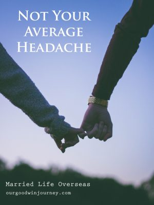 Not Your Average Headache in Married Life Overseas