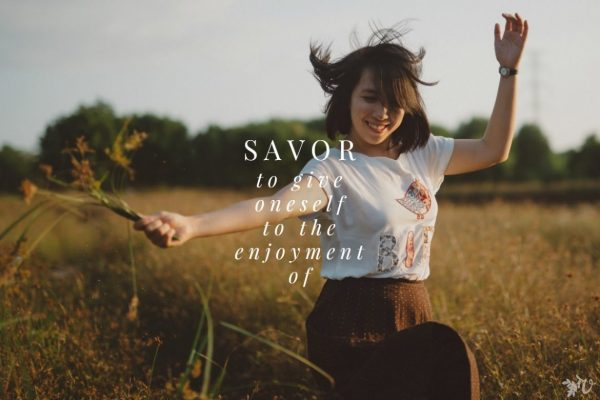 6 Ways to Savor the Moment - How to enjoy the moments of life